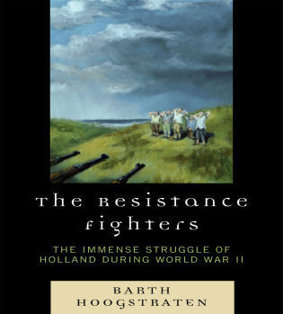 Cover image for the book The Resistance Fighters: The Immense Struggle of Holland during World War II