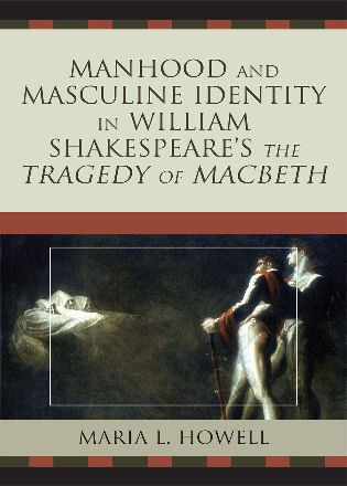 Cover image for the book Manhood and Masculine Identity in William Shakespeare's The Tragedy of Macbeth