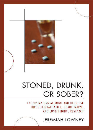 Cover image for the book Stoned, Drunk, or Sober?: Understanding Alcohol and Drug Use through Qualitative, Quantitative, and Longitudinal Research