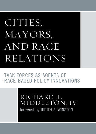 Cover image for the book Cities, Mayors, and Race Relations: Task Forces as Agents of Race-Based Policy Innovations