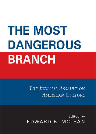 Cover image for the book The Most Dangerous Branch: The Judicial Assault on American Culture