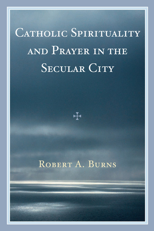 Cover image for the book Catholic Spirituality and Prayer in the Secular City