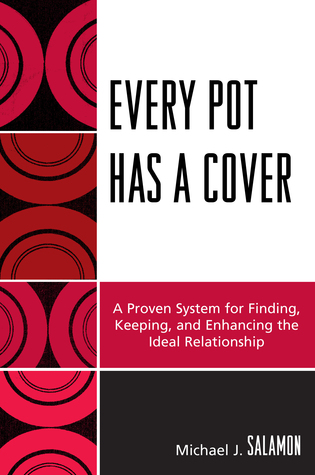 Cover image for the book Every Pot Has a Cover: A Proven System for Finding, Keeping and Enhancing the Ideal Relationship