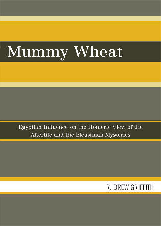 Cover image for the book Mummy Wheat: Egyptian Influence on the Homeric View of the Afterlife and the Eleusinian Mysteries