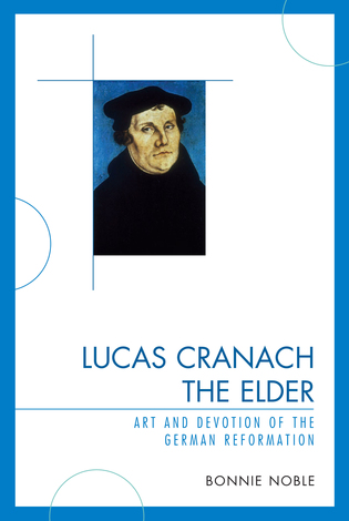 Cover image for the book Lucas Cranach the Elder: Art and Devotion of the German Reformation
