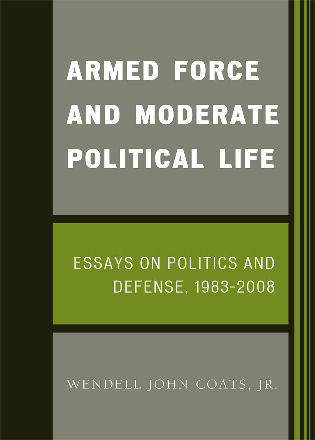 Cover image for the book Armed Force and Moderate Political Life: Essays on Politics and Defense, 1983-2008