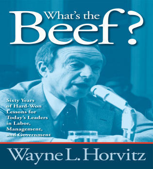 Cover image for the book What's the Beef?: Sixty Years of Hard-Won Lessons for Today's Leaders in Labor, Management, and Government