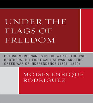 Cover image for the book Under the Flags of Freedom: British Mercenaries in the War of the Two Brothers, the First Carlist War, and the Greek War of Independence (1821-1840)