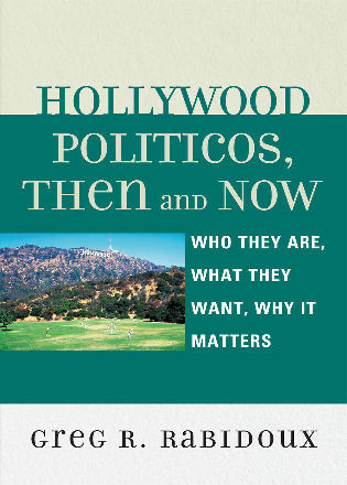 Cover image for the book Hollywood Politicos, Then and Now: Who They Are, What They Want, Why It Matters