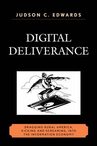 Cover image for the book Digital Deliverance: Dragging Rural America, Kicking and Screaming, Into the Information Economy