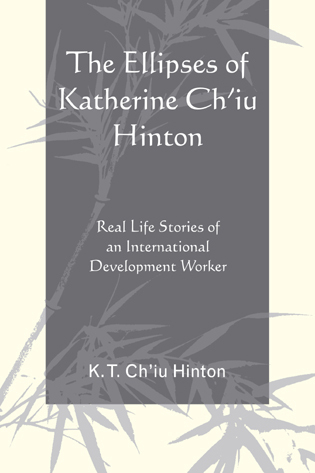 Cover image for the book The Ellipses of Katherine Ch'iu Hinton: Real Life Stories of an International Development Worker