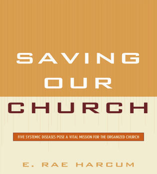 Cover image for the book Saving Our Church: Five Systemic Diseases Pose a Vital Mission for the Organized Church