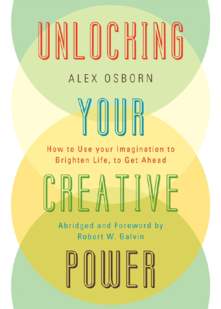 Cover image for the book Unlocking Your Creative Power: How to Use Your Imagination to Brighten Life, to Get Ahead