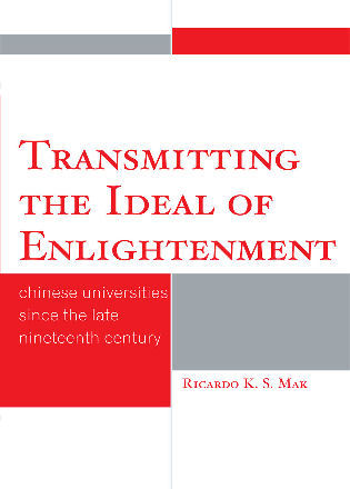 Cover image for the book Transmitting the Ideal of Enlightenment: Chinese Universities Since the Late Nineteenth Century