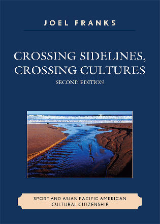 Cover image for the book Crossing Sidelines, Crossing Cultures: Sport and Asian Pacific American Cultural Citizenship, Second Edition