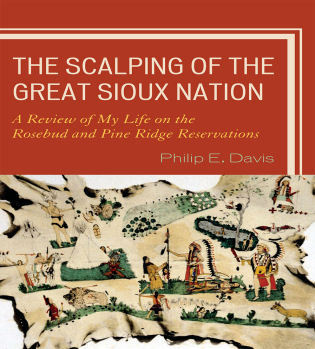 Cover image for the book The Scalping of the Great Sioux Nation: A Review of My Life on the Rosebud and Pine Ridge Reservations