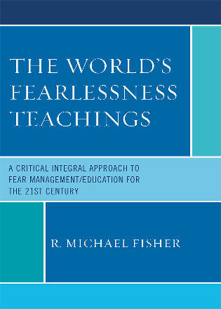 Cover image for the book The World's Fearlessness Teachings: A Critical Integral Approach to Fear Management/Education for the 21st Century