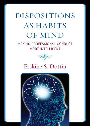 Cover image for the book Dispositions as Habits of Mind: Making Professional Conduct More Intelligent