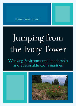 Cover image for the book Jumping from the Ivory Tower: Weaving Environmental Leadership and Sustainable Communities