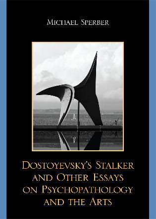 Cover image for the book Dostoyevsky's Stalker and Other Essays on Psychopathology and the Arts