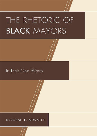 Cover image for the book The Rhetoric of Black Mayors: In Their Own Words