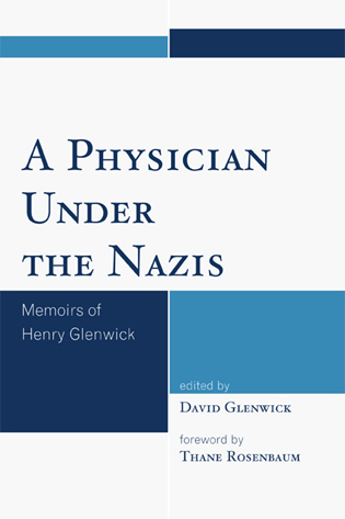 Cover image for the book A Physician Under the Nazis: Memoirs of Henry Glenwick
