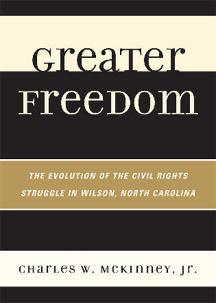 Cover image for the book Greater Freedom: The Evolution of the Civil Rights Struggle in Wilson, North Carolina