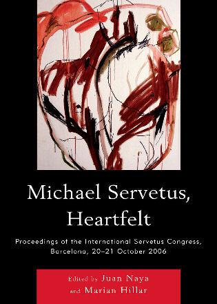 Cover image for the book Michael Servetus, Heartfelt: Proceedings of the International Servetus Congress, Barcelona, 20-21 October, 2006