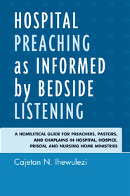 Cover image for the book Hospital Preaching as Informed by Bedside Listening: A Homiletical Guide for Preachers, Pastors, and Chaplains in Hospital, Hospice, Prison, and Nursing Home Ministries