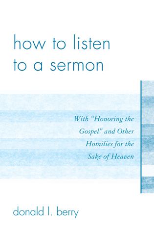 Cover image for the book How to Listen to a Sermon: With 'Honoring the Gospel' and Other Homilies for the Sake of Heaven