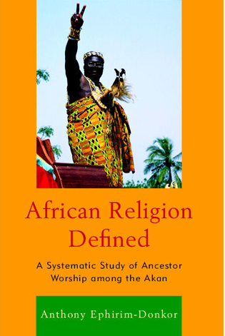 Cover image for the book African Religion Defined: A Systematic Study of Ancestor Worship among the Akan