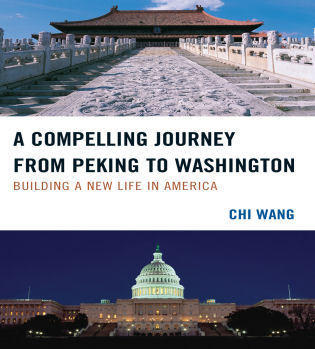 Cover image for the book A Compelling Journey from Peking to Washington: Building a New Life in America