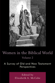Cover image for the book Women in the Biblical World: A Survey of Old and New Testament Perspectives, Volume 2