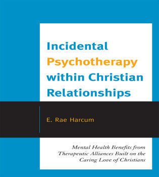 Incidental Psychotherapy Within Christian Relationships Mental Health Benefits From Therapeutic Alliances Built On The Caring Love Of Christians 9780761853978
