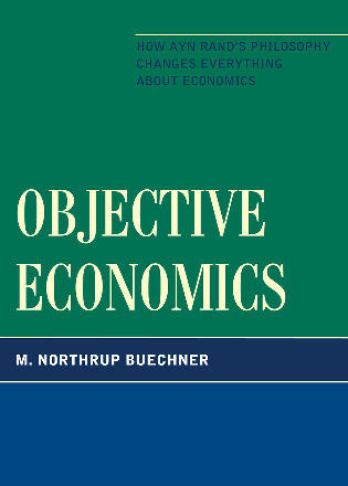 Cover image for the book Objective Economics: How Ayn Rand's Philosophy Changes Everything about Economics
