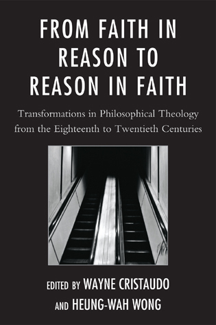 Cover image for the book From Faith in Reason to Reason in Faith: Transformations in Philosophical Theology from the Eighteenth to Twentieth Centuries