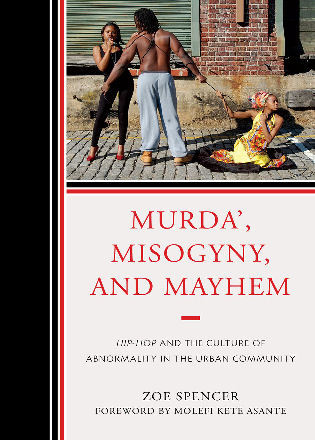 Cover image for the book Murda', Misogyny, and Mayhem: Hip-Hop and the Culture of Abnormality in the Urban Community
