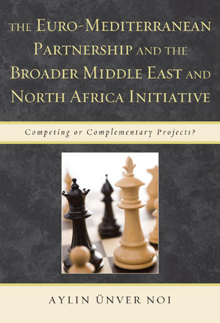 Cover image for the book The Euro-Mediterranean Partnership and Broader Middle East and North Africa Initiative: Competing or Complementary Projects