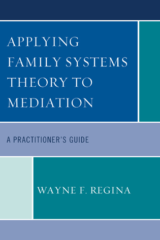 Cover image for the book Applying Family Systems Theory to Mediation: A Practitioner's Guide
