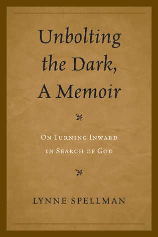 Cover image for the book Unbolting the Dark, A Memoir: On Turning Inward in Search of God