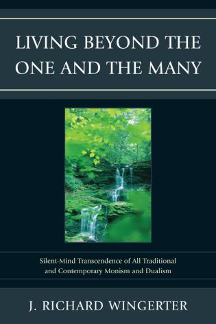Cover image for the book Living Beyond the One and the Many: Silent-Mind Transcendence of All Traditional and Contemporary Monism and Dualism