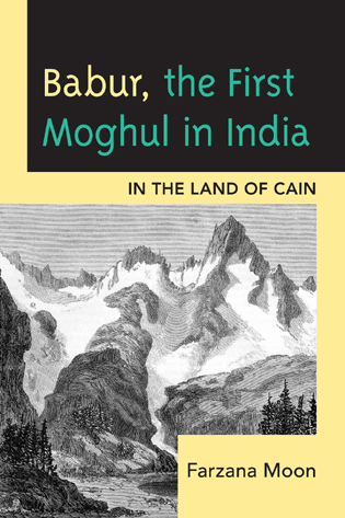 Cover image for the book Babur, The First Moghul in India: In the Land of Cain