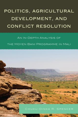 Cover image for the book Politics, Agricultural Development, and Conflict Resolution: An In-Depth Analysis of the Moyen Bani Programme in Mali