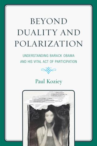 Cover image for the book Beyond Duality and Polarization: Understanding Barack Obama and His Vital Act of Participation