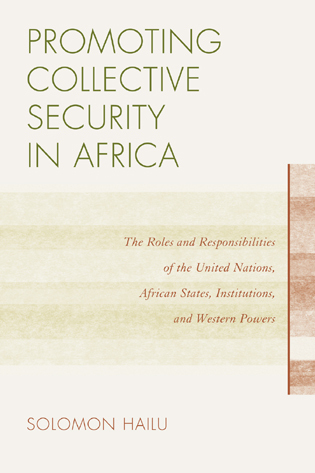 Cover image for the book Promoting Collective Security in Africa: The Roles and Responsibilities of the United Nations, African States, and Western Powers
