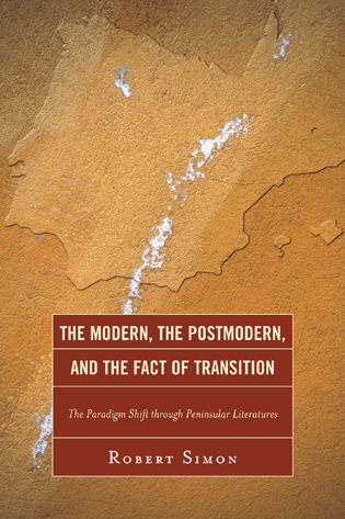 Cover image for the book The Modern, the Postmodern, and the Fact of Transition: The Paradigm Shift through Peninsular Literatures