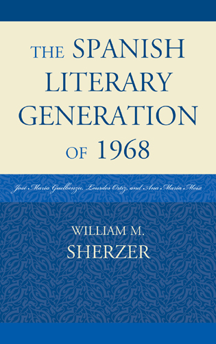 Cover image for the book The Spanish Literary Generation of 1968: José María Guelbenzu, Lourdes Ortiz, and Ana María Moix