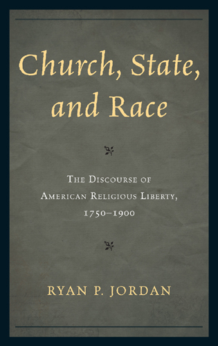 Cover image for the book Church, State, and Race: The Discourse of American Religious Liberty, 1750–1900