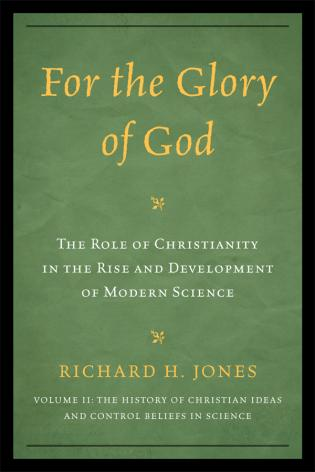 Cover image for the book For the Glory of God: The Role of Christianity in the Rise and Development of Modern Science, The History of Christian Ideas and Control Beliefs in Science, Volume 2