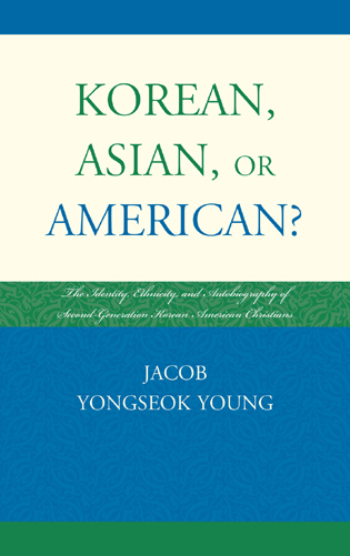 Cover image for the book Korean, Asian, or American?: The Identity, Ethnicity, and Autobiography of Second-Generation Korean American Christians